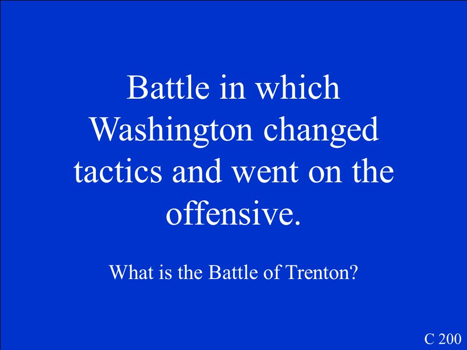 Last major battle of the American Revolution. C 100 100c What is the Battle of Yorktown?