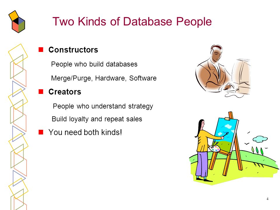 4 Two Kinds of Database People Constructors People who build databases Merge/Purge, Hardware, Software Creators People who understand strategy Build l