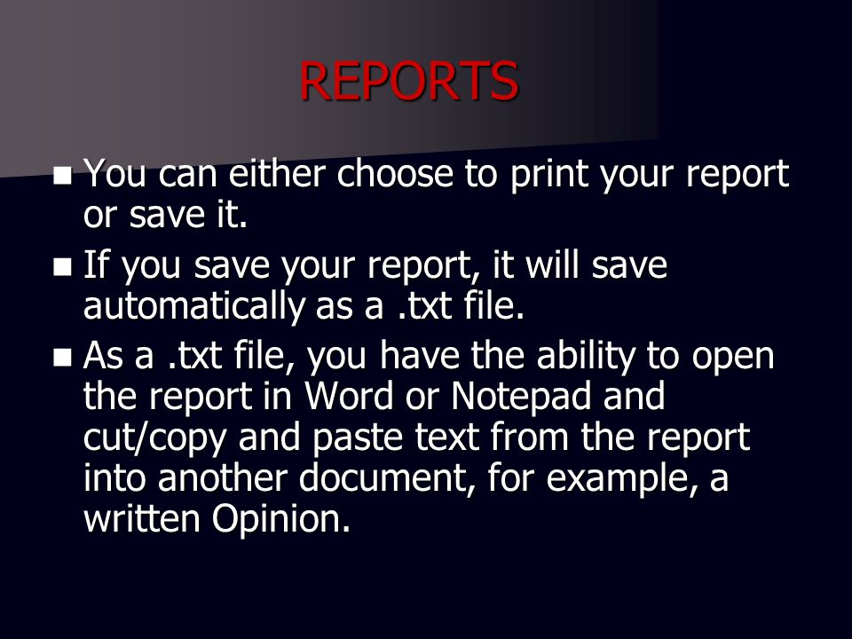 REPORTS You can either choose to print your report or save it.