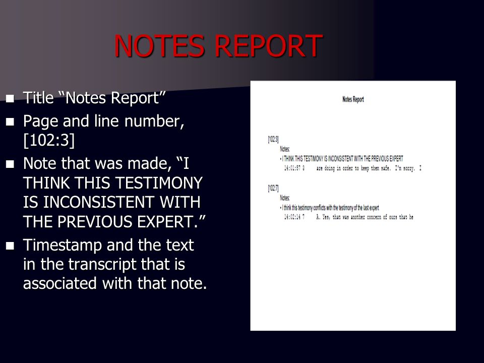 NOTES REPORT Title Notes Report Title Notes Report Page and line number, [102:3] Page and line number, [102:3] Note that was made, I THINK THIS TESTIMONY IS INCONSISTENT WITH THE PREVIOUS EXPERT.