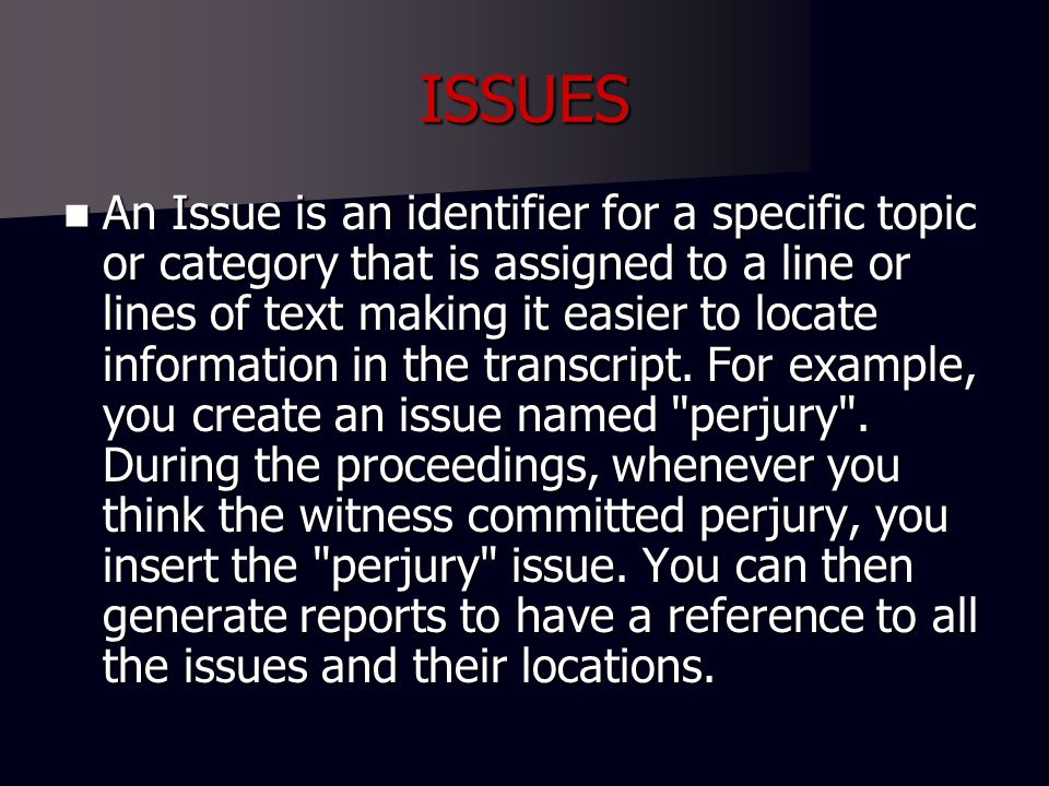 ISSUES An Issue is an identifier for a specific topic or category that is assigned to a line or lines of text making it easier to locate information i