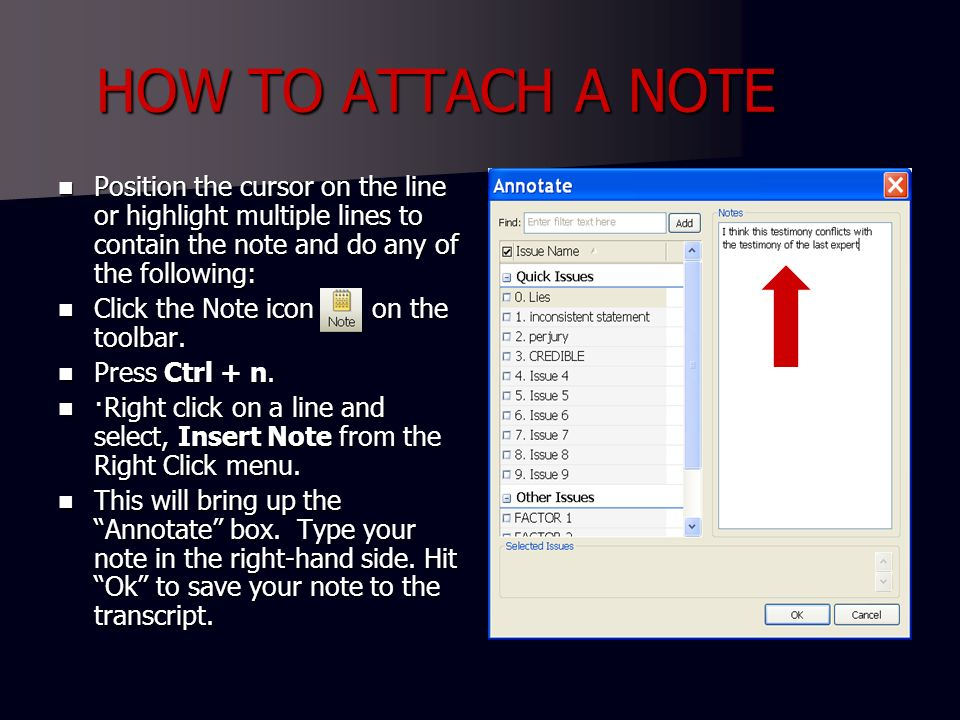 HOW TO ATTACH A NOTE Position the cursor on the line or highlight multiple lines to contain the note and do any of the following: Position the cursor on the line or highlight multiple lines to contain the note and do any of the following: Click the Note icon on the toolbar.