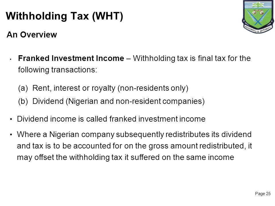 Page 25 An Overview Withholding Tax (WHT) 25 Franked Investment Income – Withholding tax is final tax for the following transactions: (a) Rent, intere