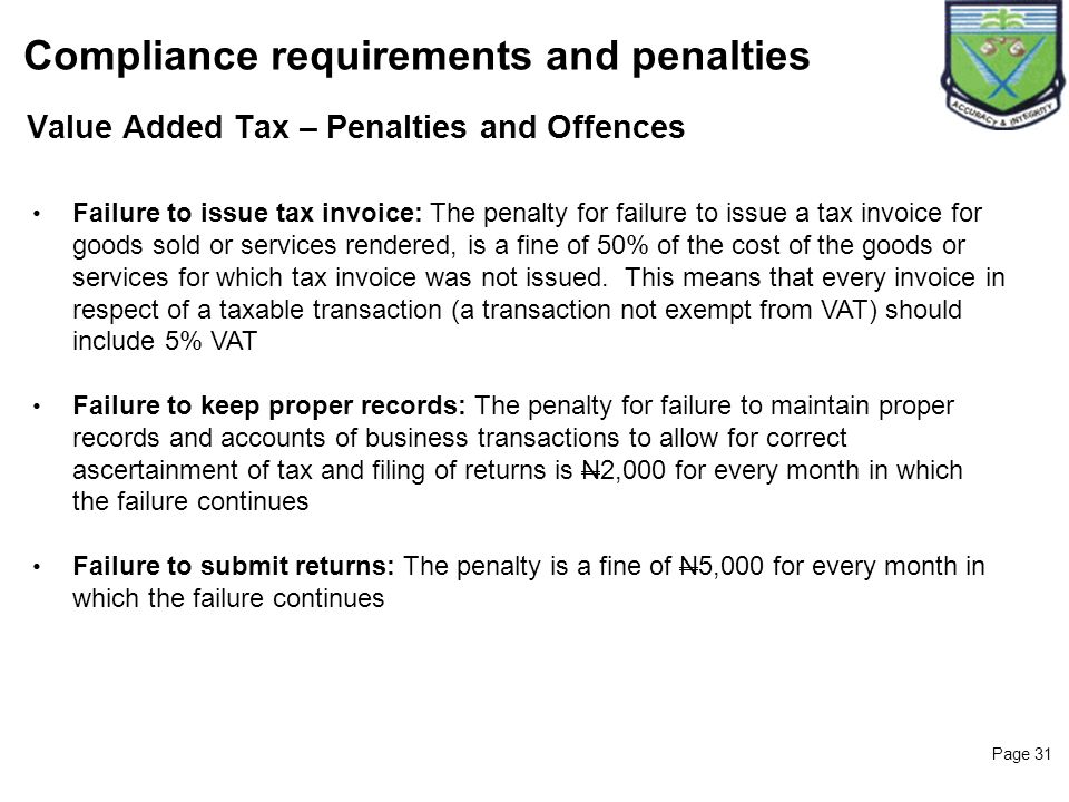 Page 31 Value Added Tax – Penalties and Offences Compliance requirements and penalties Failure to issue tax invoice: The penalty for failure to issue