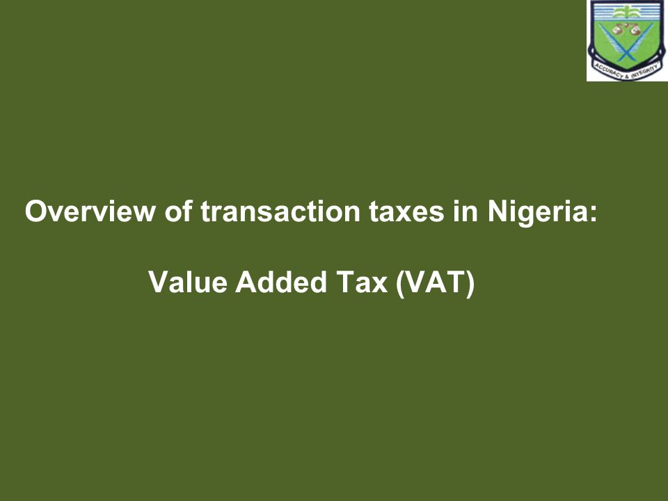 Overview of transaction taxes in Nigeria: Value Added Tax (VAT)