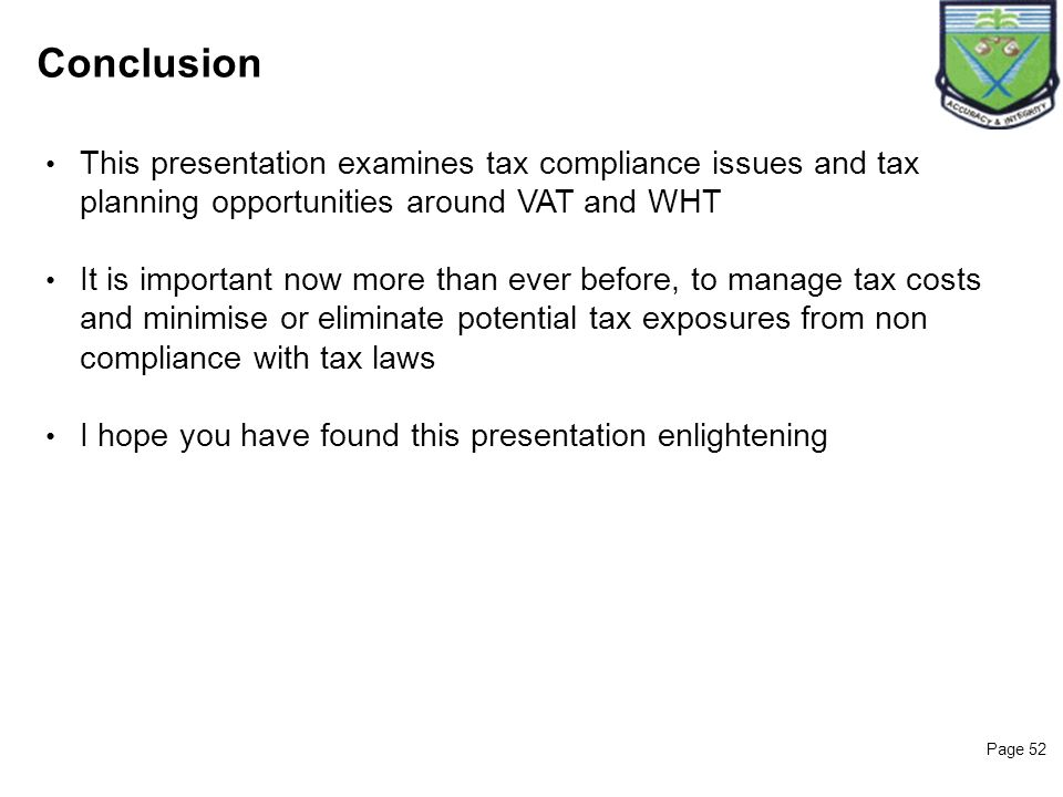 Page 52 Conclusion This presentation examines tax compliance issues and tax planning opportunities around VAT and WHT It is important now more than ev