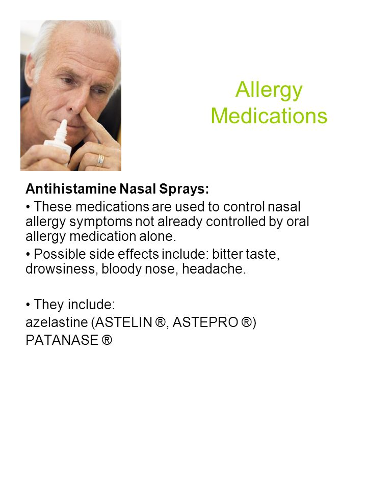 Allergy Medications Antihistamine Nasal Sprays: These medications are used to control nasal allergy symptoms not already controlled by oral allergy me