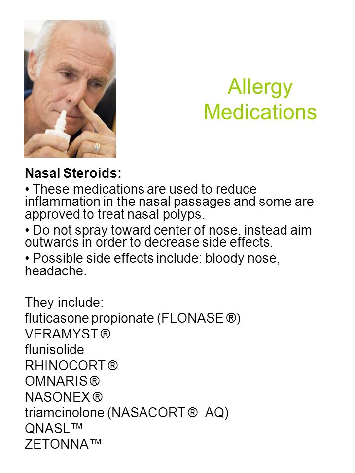 Allergy Medications Nasal Steroids: These medications are used to reduce inflammation in the nasal passages and some are approved to treat nasal polyp