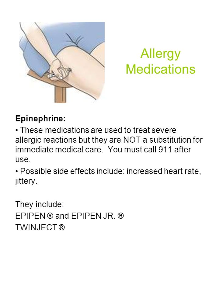 Allergy Medications Epinephrine: These medications are used to treat severe allergic reactions but they are NOT a substitution for immediate medical c