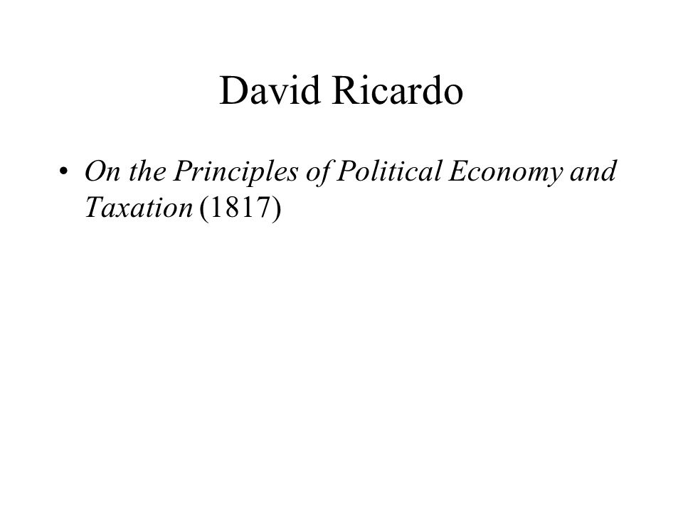 David Ricardo On the Principles of Political Economy and Taxation (1817)
