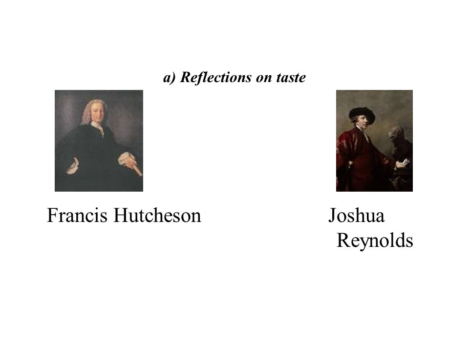 a) Reflections on taste Francis Hutcheson Joshua Reynolds