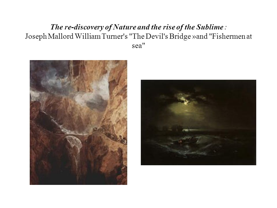 The re-discovery of Nature and the rise of the Sublime : Joseph Mallord William Turner's
