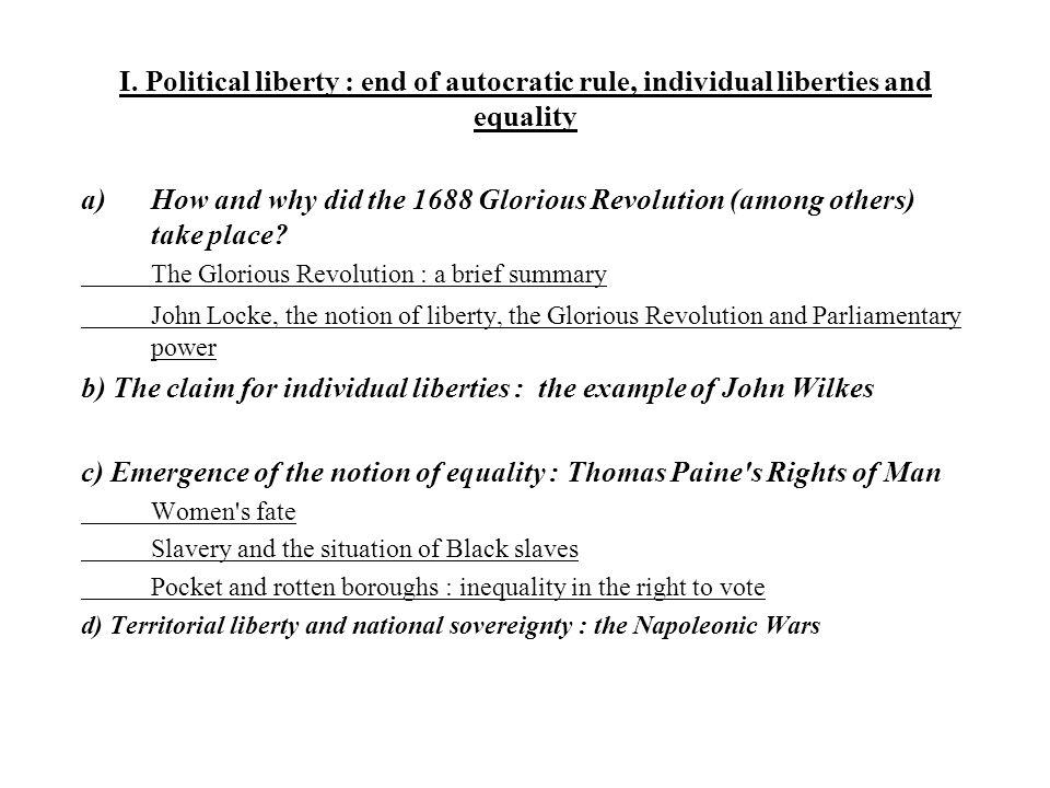 I. Political liberty : end of autocratic rule, individual liberties and equality a)How and why did the 1688 Glorious Revolution (among others) take pl