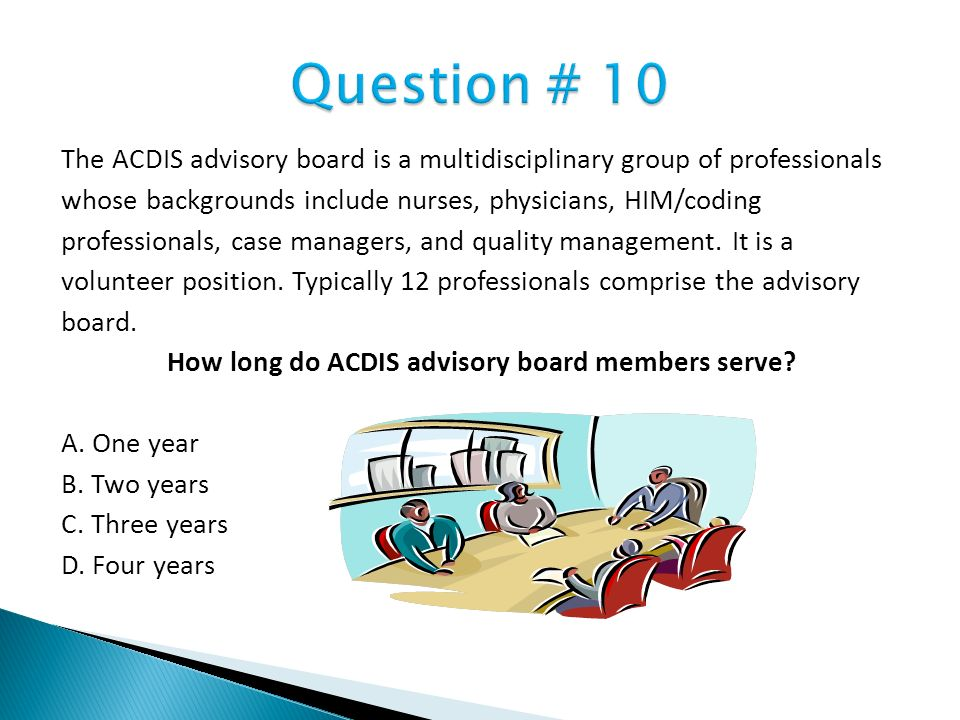 The ACDIS advisory board is a multidisciplinary group of professionals whose backgrounds include nurses, physicians, HIM/coding professionals, case ma