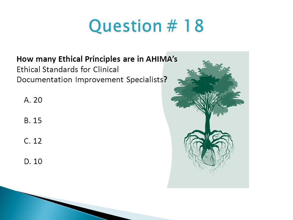 How many Ethical Principles are in AHIMAs Ethical Standards for Clinical Documentation Improvement Specialists? A. 20 B. 15 C. 12 D. 10