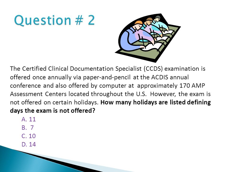 The Certified Clinical Documentation Specialist (CCDS) examination is offered once annually via paper-and-pencil at the ACDIS annual conference and al