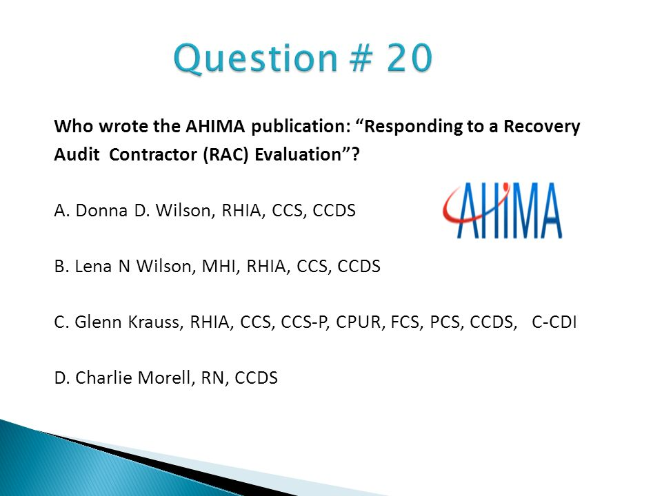 Who wrote the AHIMA publication: Responding to a Recovery Audit Contractor (RAC) Evaluation? A. Donna D. Wilson, RHIA, CCS, CCDS B. Lena N Wilson, MHI