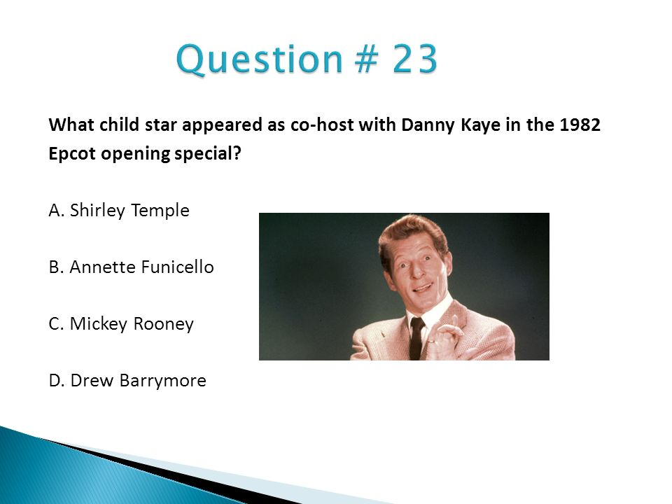 What child star appeared as co-host with Danny Kaye in the 1982 Epcot opening special? A. Shirley Temple B. Annette Funicello C. Mickey Rooney D. Drew
