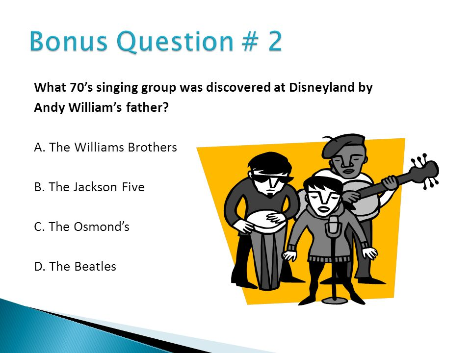 What 70s singing group was discovered at Disneyland by Andy Williams father? A. The Williams Brothers B. The Jackson Five C. The Osmonds D. The Beatle