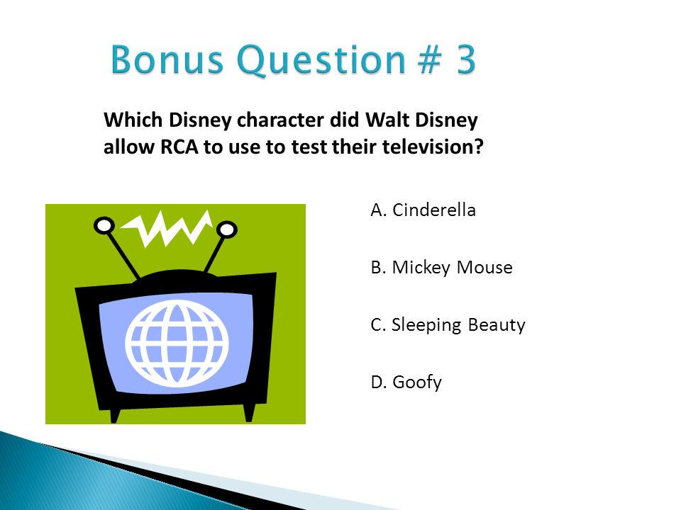 A. Cinderella B. Mickey Mouse C. Sleeping Beauty D. Goofy Which Disney character did Walt Disney allow RCA to use to test their television?