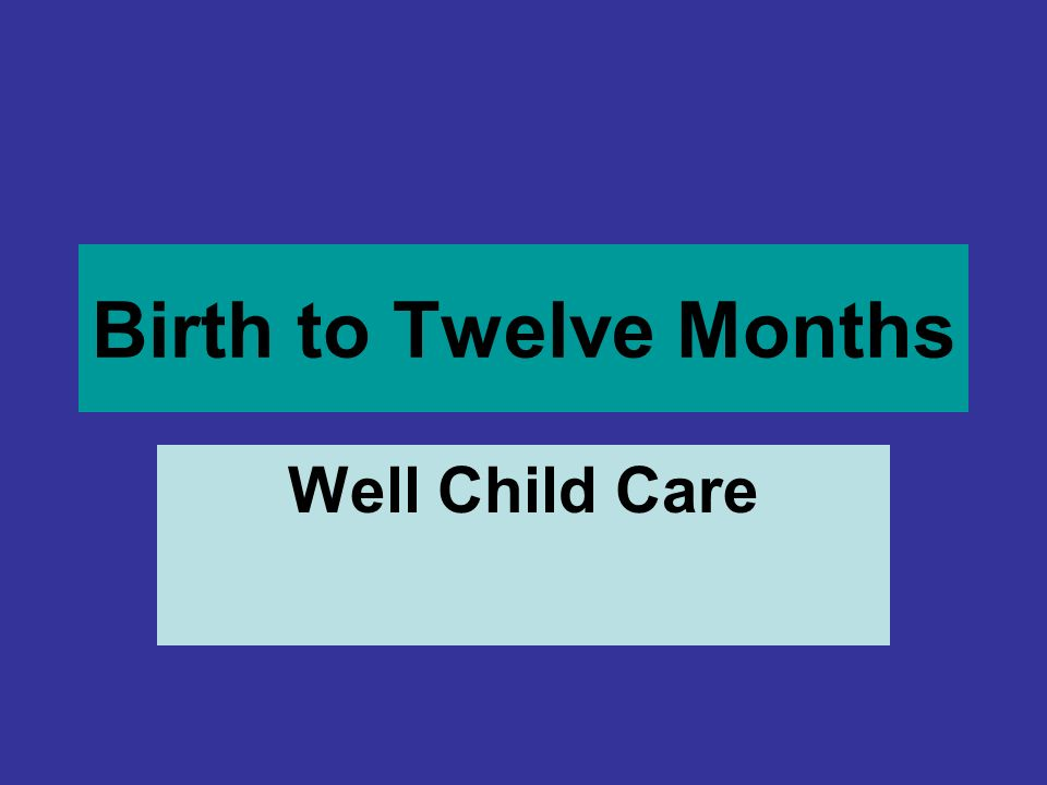 Birth to Twelve Months Well Child Care