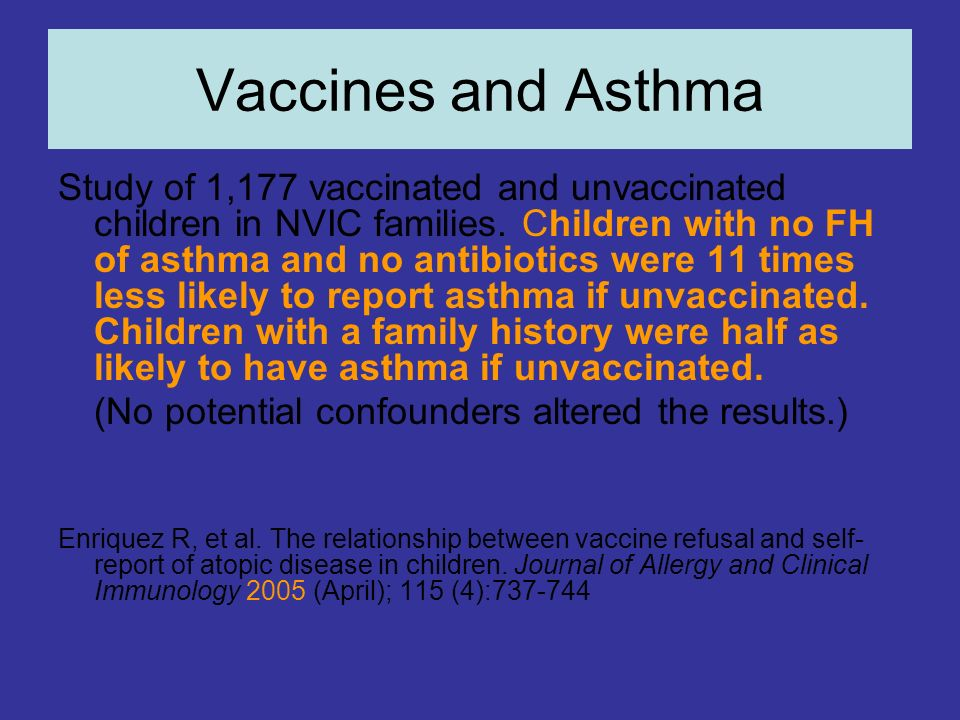 Vaccines and Asthma Study of 1,177 vaccinated and unvaccinated children in NVIC families. Children with no FH of asthma and no antibiotics were 11 tim