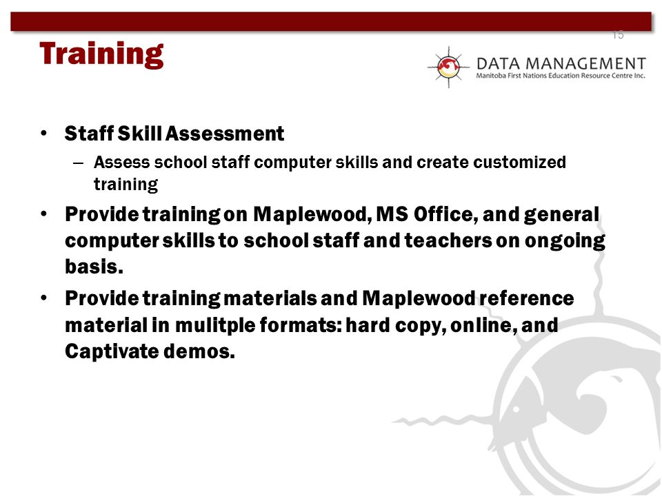 15 Staff Skill Assessment – Assess school staff computer skills and create customized training Provide training on Maplewood, MS Office, and general c