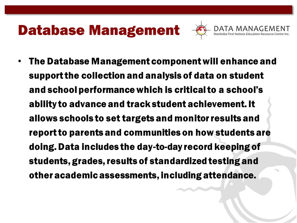 Database Management The Database Management component will enhance and support the collection and analysis of data on student and school performance w