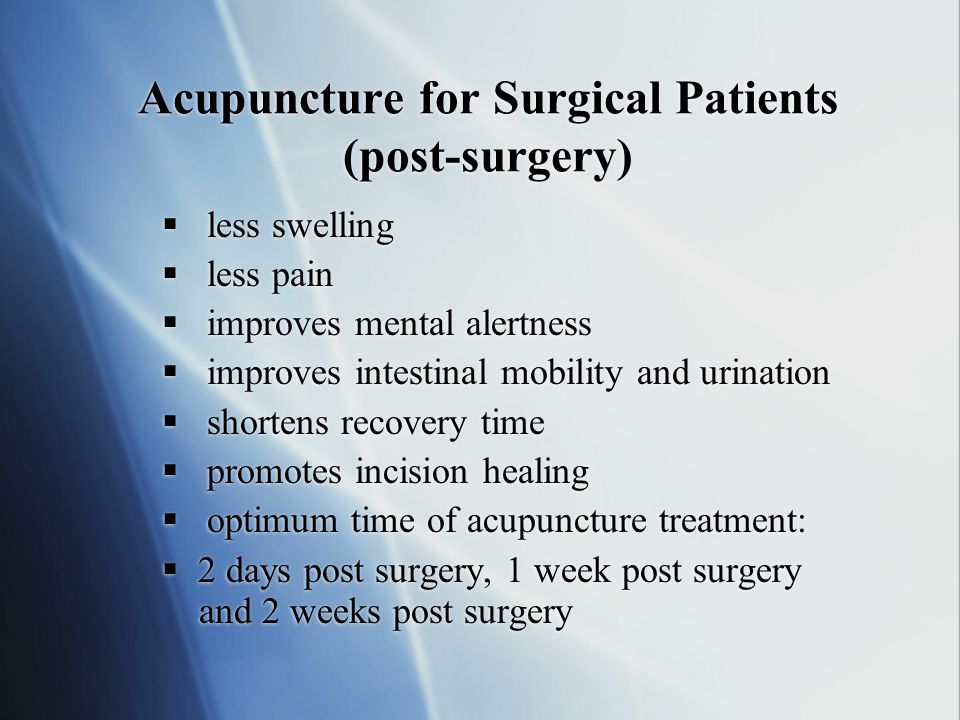 Acupuncture for Surgical Patients (pre-surgery) promotes relaxation prevents infection shortens recovery time less post-op pain optimum time of treatm