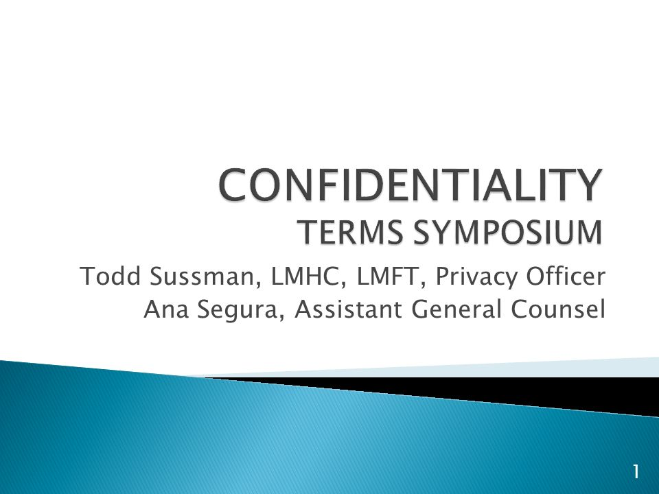 Todd Sussman, LMHC, LMFT, Privacy Officer Ana Segura, Assistant General Counsel 1