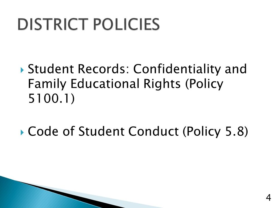 Student Records: Confidentiality and Family Educational Rights (Policy 5100.1) Code of Student Conduct (Policy 5.8) 4
