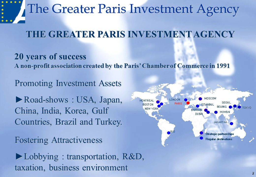 The Greater Paris Investment Agency 2 Promoting Investment Assets Road-shows : USA, Japan, China, India, Korea, Gulf Countries, Brazil and Turkey. Fos