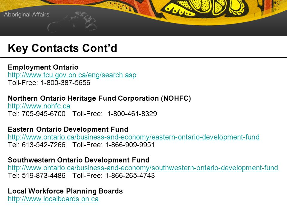 Key Contacts Contd Employment Ontario   Toll-Free: Northern Ontario Heritage Fund Corporation (NOHFC)   Tel: Toll-Free: Eastern Ontario Development Fund   Tel: Toll-Free: Southwestern Ontario Development Fund   Tel: Toll-Free: Local Workforce Planning Boards