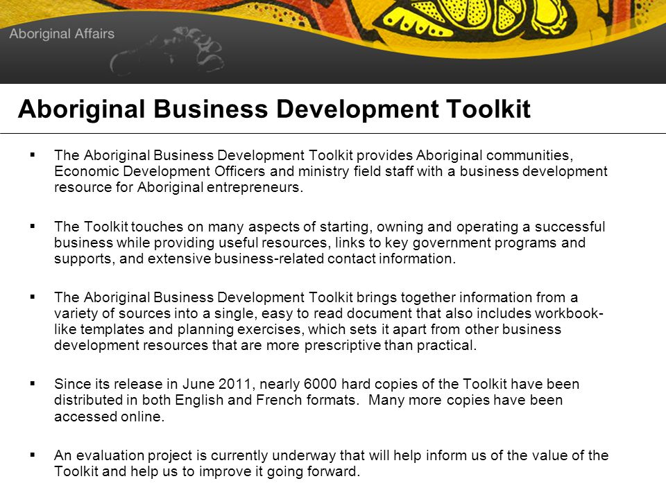 Aboriginal Business Development Toolkit The Aboriginal Business Development Toolkit provides Aboriginal communities, Economic Development Officers and ministry field staff with a business development resource for Aboriginal entrepreneurs.