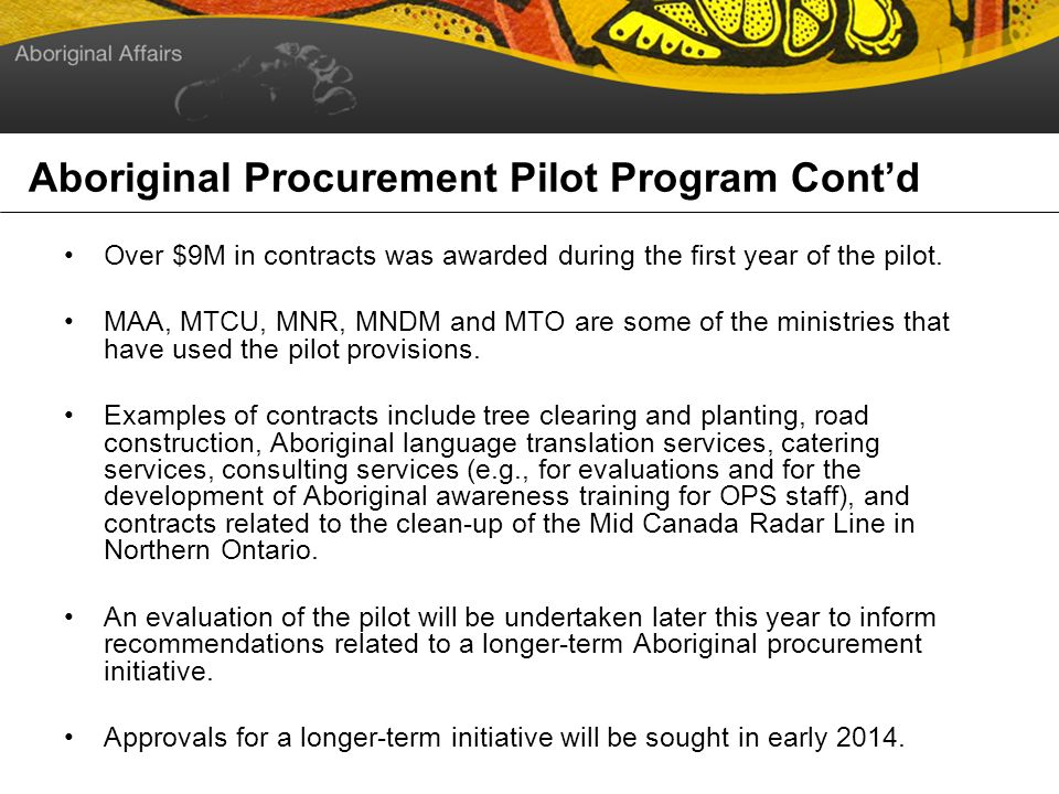 Aboriginal Procurement Pilot Program Cont d Over $9M in contracts was awarded during the first year of the pilot.
