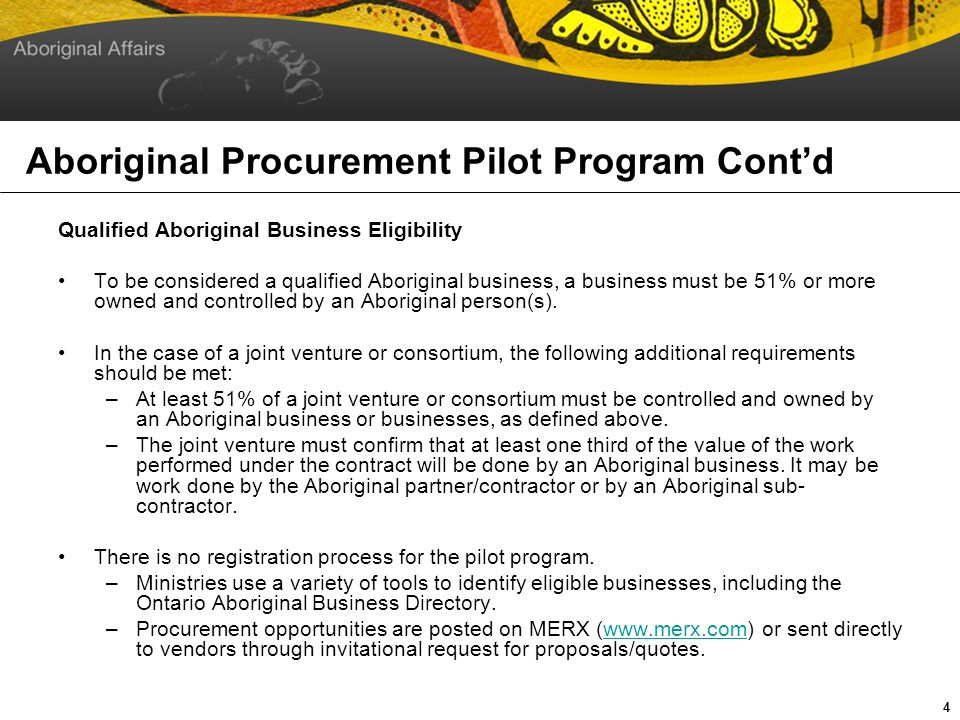 Aboriginal Procurement Pilot Program Cont d Qualified Aboriginal Business Eligibility To be considered a qualified Aboriginal business, a business must be 51% or more owned and controlled by an Aboriginal person(s).