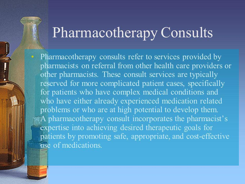 Pharmacotherapy Consults Pharmacotherapy consults refer to services provided by pharmacists on referral from other health care providers or other phar