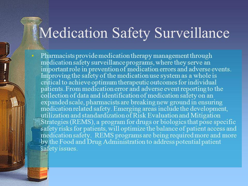 Medication Safety Surveillance Pharmacists provide medication therapy management through medication safety surveillance programs, where they serve an