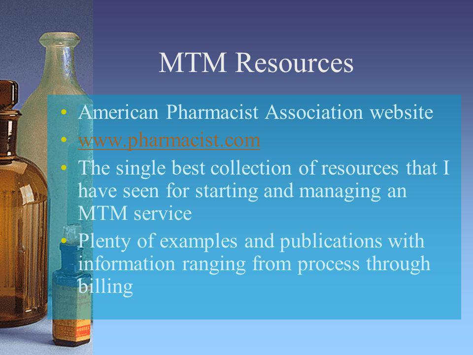 MTM Resources American Pharmacist Association website www.pharmacist.com The single best collection of resources that I have seen for starting and man