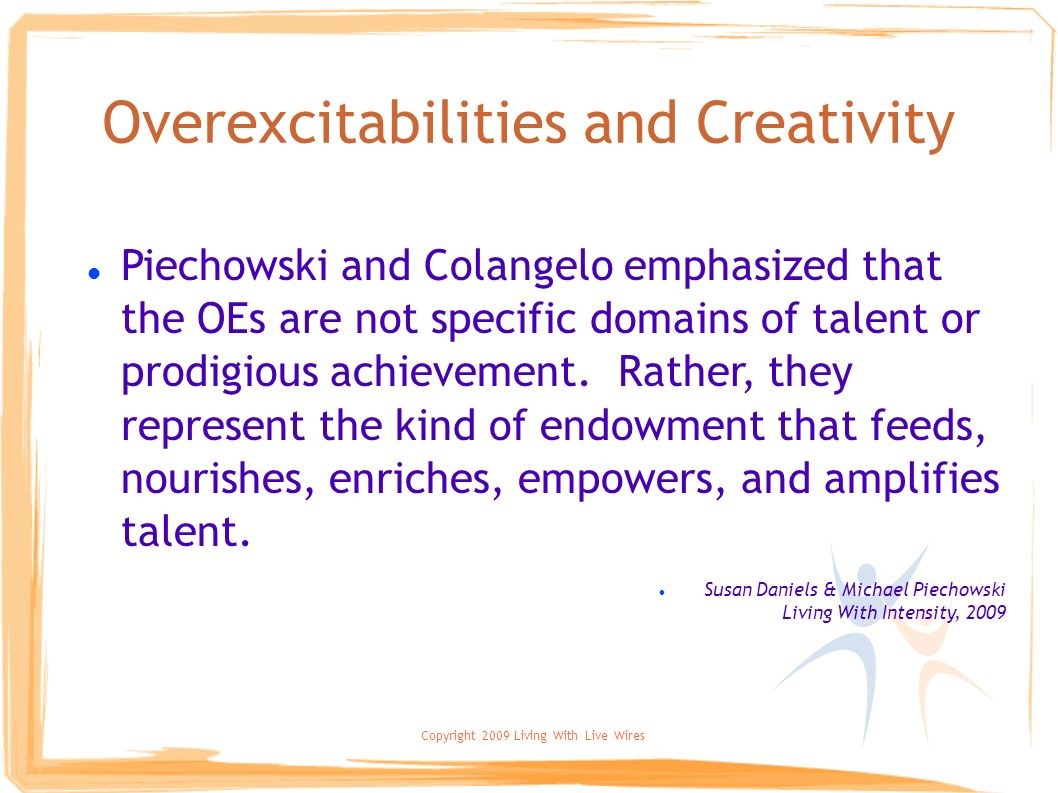Copyright 2009 Living With Live Wires Piechowski and Colangelo emphasized that the OEs are not specific domains of talent or prodigious achievement. R