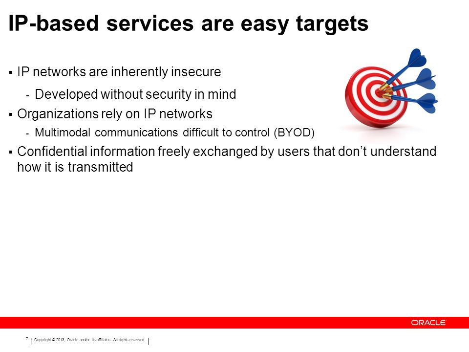 Copyright © 2013, Oracle and/or its affiliates. All rights reserved. 7 IP-based services are easy targets IP networks are inherently insecure - Develo