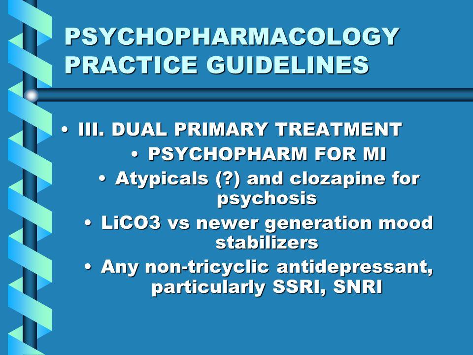 PSYCHOPHARMACOLOGY PRACTICE GUIDELINES III. DUAL PRIMARY TREATMENTIII. DUAL PRIMARY TREATMENT PSYCHOPHARM FOR MIPSYCHOPHARM FOR MI Atypicals (?) and c