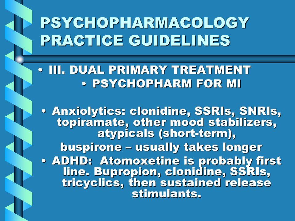 PSYCHOPHARMACOLOGY PRACTICE GUIDELINES III. DUAL PRIMARY TREATMENTIII. DUAL PRIMARY TREATMENT PSYCHOPHARM FOR MIPSYCHOPHARM FOR MI Anxiolytics: clonid