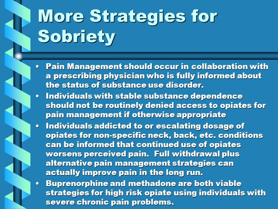 More Strategies for Sobriety Pain Management should occur in collaboration with a prescribing physician who is fully informed about the status of subs