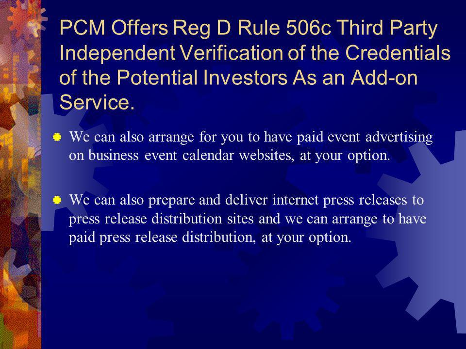 PCM Offers Reg D Rule 506c Third Party Independent Verification of the Credentials of the Potential Investors As an Add-on Service.