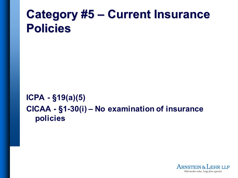 Category #5 – Current Insurance Policies ICPA - §19(a)(5) CICAA - §1-30(i) – No examination of insurance policies