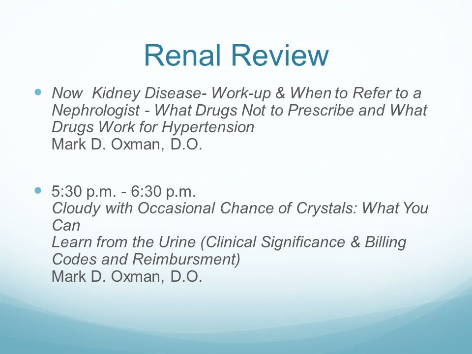 Renal Review Now Kidney Disease- Work-up & When to Refer to a Nephrologist - What Drugs Not to Prescribe and What Drugs Work for Hypertension Mark D.