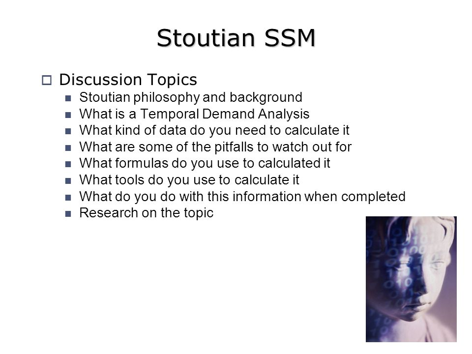Stoutian SSM Discussion Topics Stoutian philosophy and background What is a Temporal Demand Analysis What kind of data do you need to calculate it What are some of the pitfalls to watch out for What formulas do you use to calculated it What tools do you use to calculate it What do you do with this information when completed Research on the topic