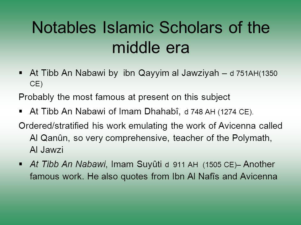 Notables Islamic Scholars of the middle era At Tibb An Nabawi by ibn Qayyim al Jawziyah – d 751AH(1350 CE) Probably the most famous at present on this