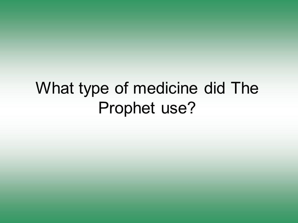 What type of medicine did The Prophet use?